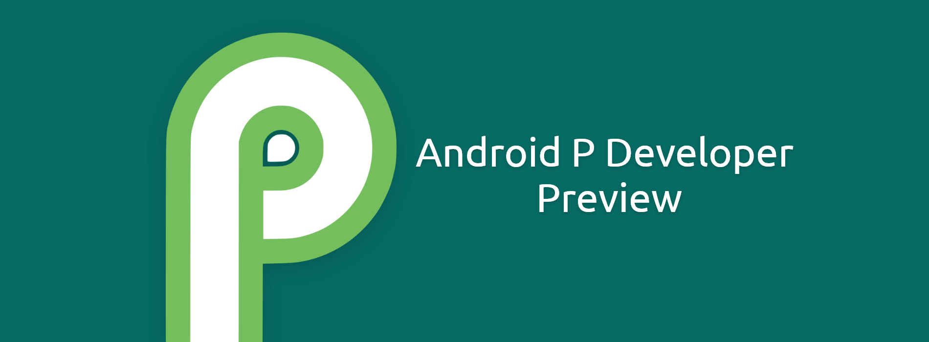 Android P First Developer Preview: Next flavor of Android