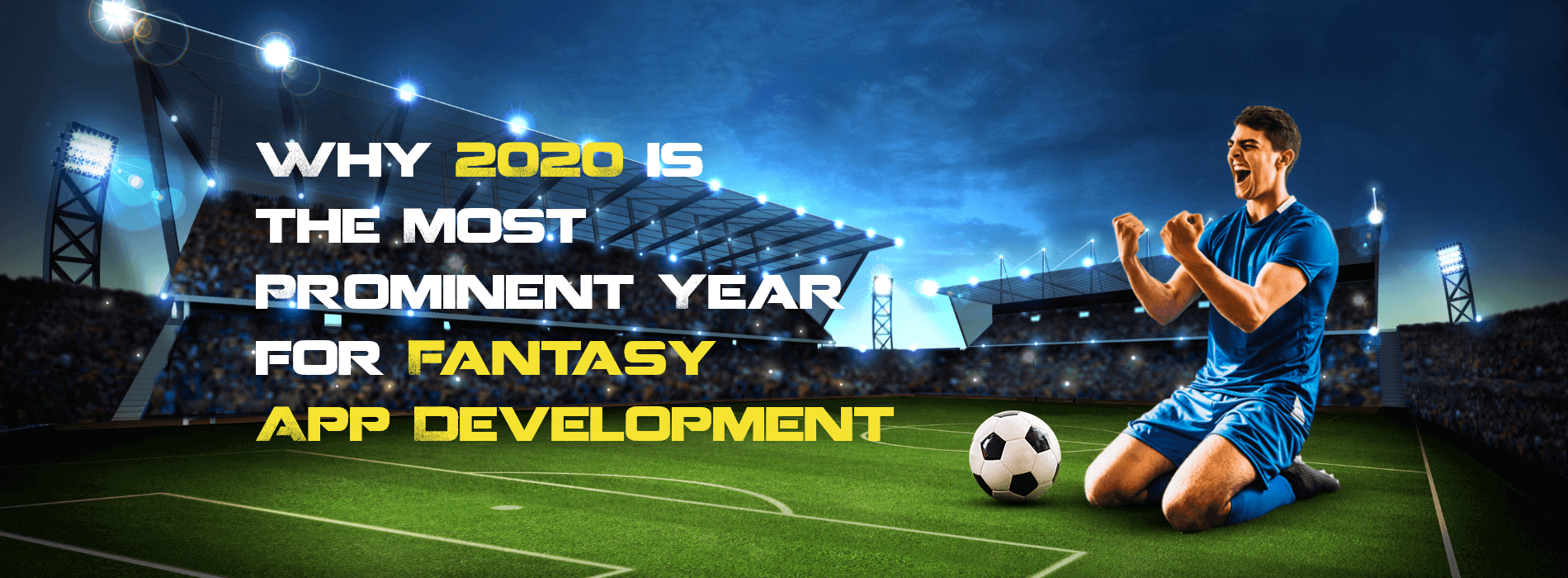 Why 2020 is the Most Prominent Year for Fantasy App Development?