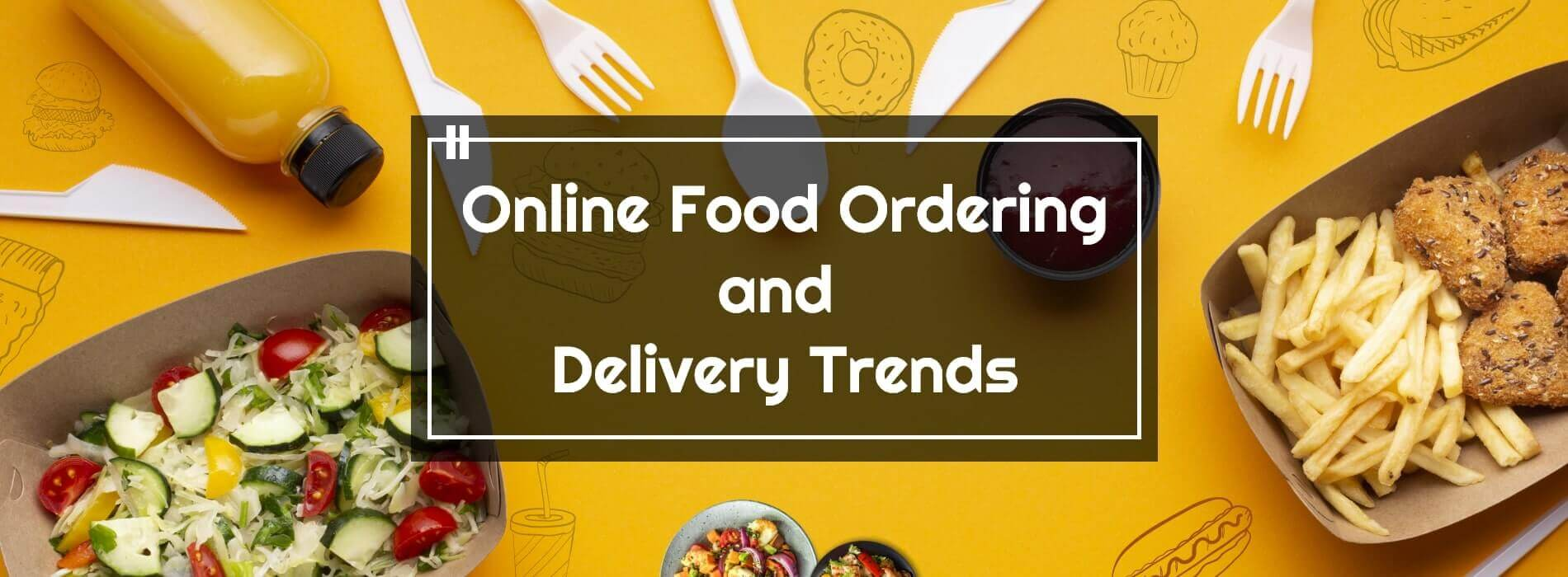 Online Food Ordering and Delivery Trends In 2020