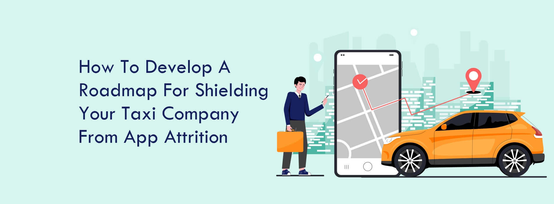 A Roadmap For Shielding Your Taxi Company From App Attrition