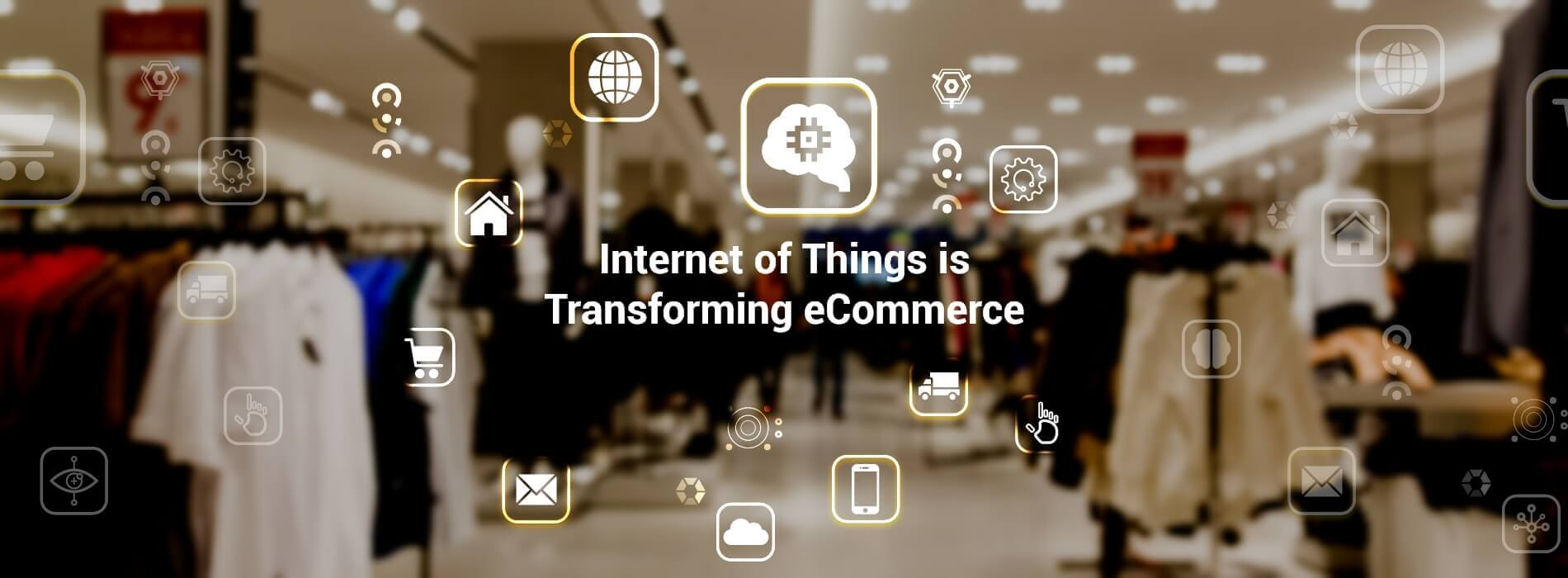 Five Ways Internet of Things is Transforming eCommerce