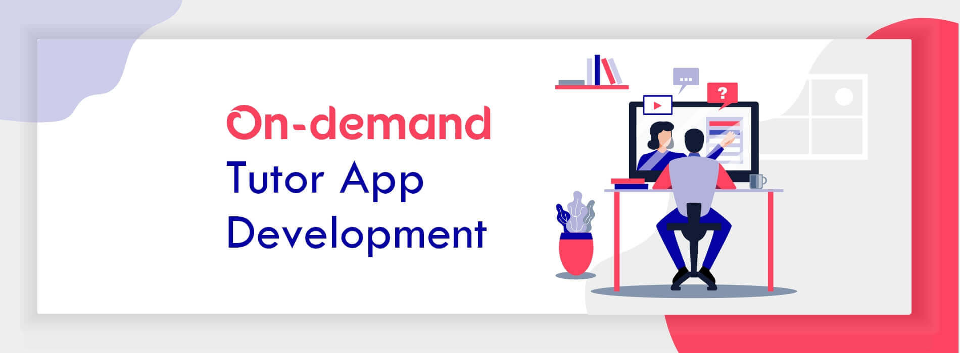 On-demand Tutor Finding App Development: Cost and Key Features