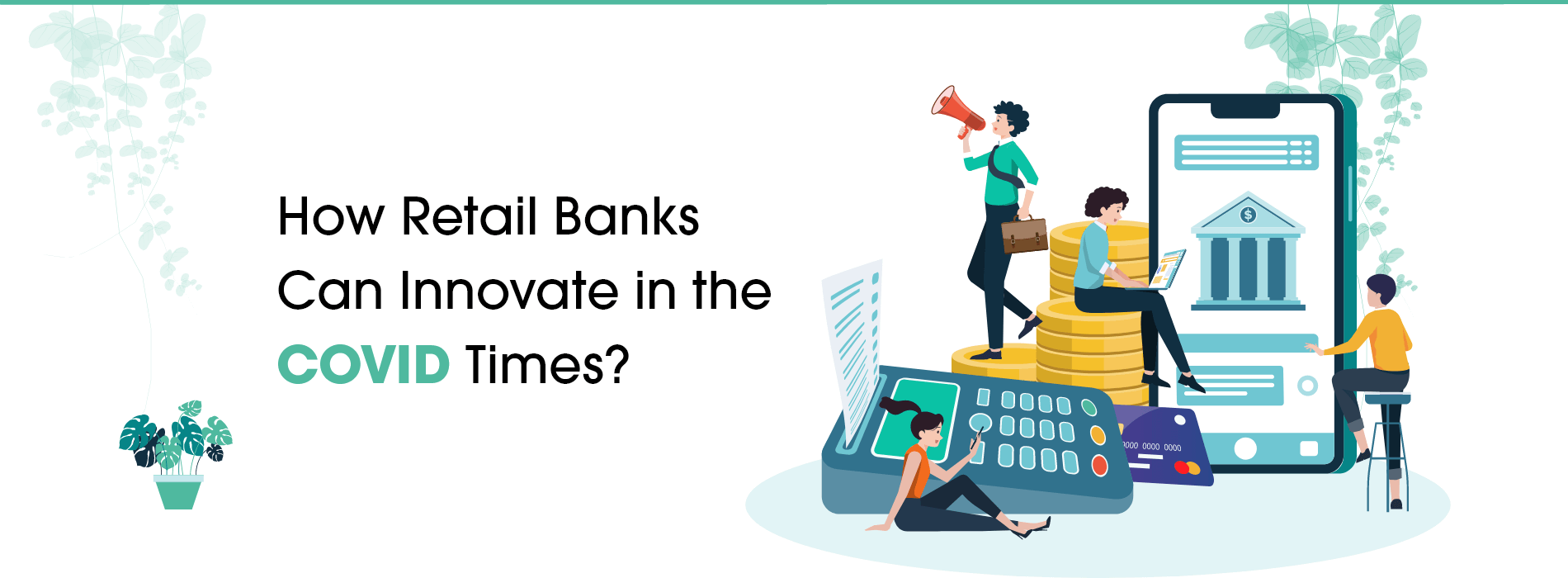 How Retail Banks Can Innovate in the COVID Times