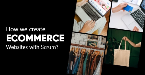 How We Create eCommerce Websites with Scrum?